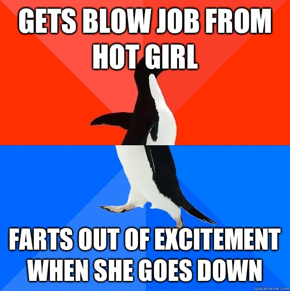 Gets blow job from hot girl Farts out of excitement when she - Socially Awesome Awkward Penguin