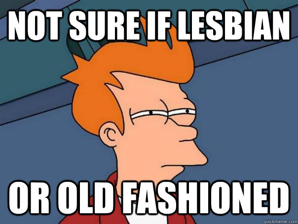not sure if lesbian or old fashioned - Futurama Fry