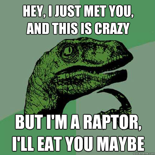 hey i just met you and this is crazy but im a raptor il - Philosoraptor