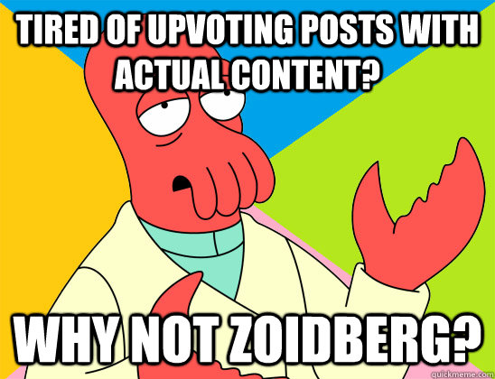 tired of upvoting posts with actual content why not zoidber - Futurama Zoidberg