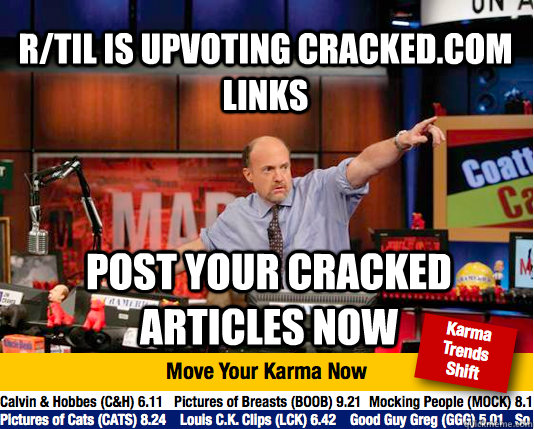 rtil is upvoting crackedcom links post your cracked articl - Mad Karma with Jim Cramer