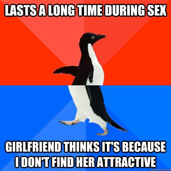 lasts a long time during sex girlfriend thinks its because  - Socially Awesome Awkward Penguin