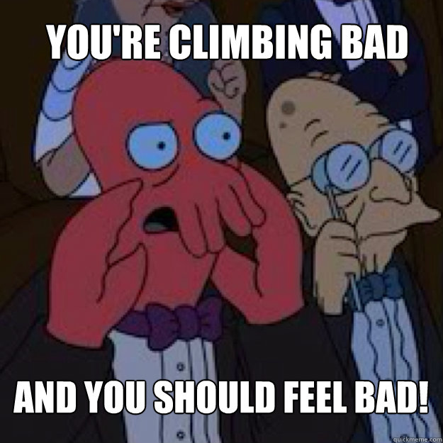 youre climbing bad and you should feel bad - Bad joke Zoidberg