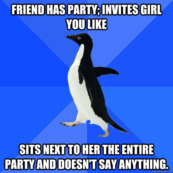 friend has party invites girl you like sits next to her the - Socially Awkward Penguin
