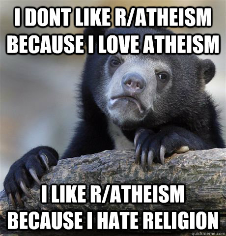 i dont like ratheism because i love atheism i like ratheis - Confession Bear
