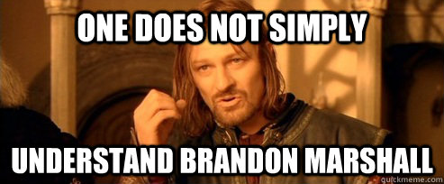 one does not simply understand brandon marshall - One Does Not Simply