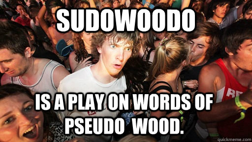 sudowoodo is a play on words of pseudo wood - Sudden Clarity Clarence