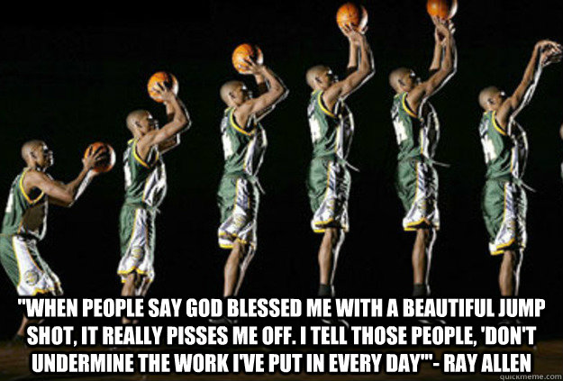 when people say god blessed me with a beautiful jump shot  -