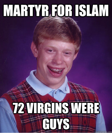 martyr for islam 72 virgins were guys - Bad Luck Brian