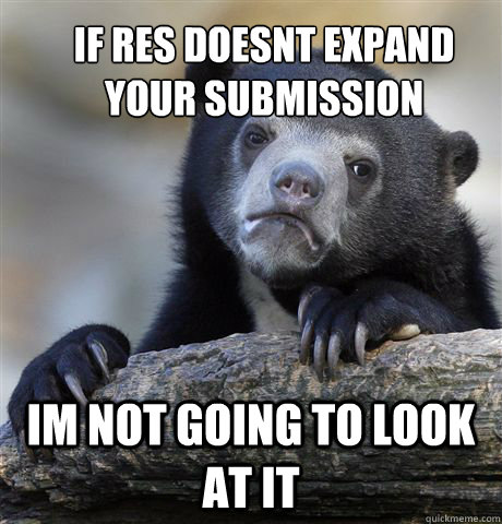 if res doesnt expand your submission im not going to look at - Confession Bear