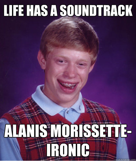 life has a soundtrack alanis morissette ironic - Bad Luck Brian
