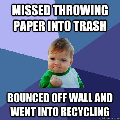 missed throwing paper into trash bounced off wall and went i - Success Kid