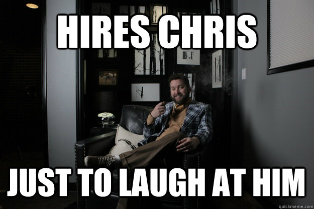 hires chris just to laugh at him - benevolent bro burnie