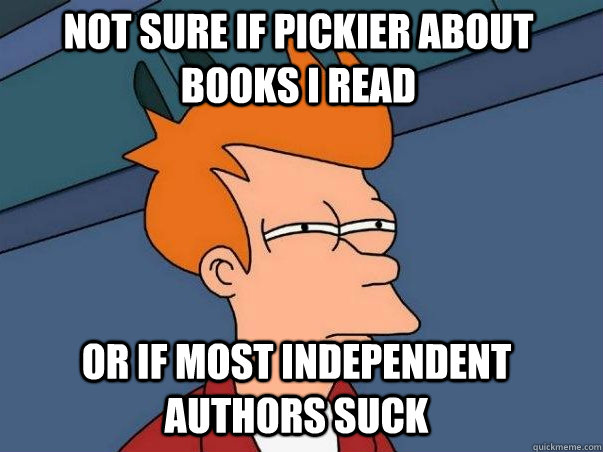 not sure if pickier about books i read or if most independen - Futurama fry
