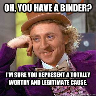 oh you have a binder im sure you represent a totally wort - Condescending Wonka