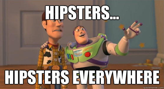 hipsters hipsters everywhere - Toy Story Everywhere