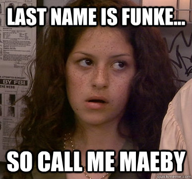 last name is funke so call me maeby - Call Me Maeby