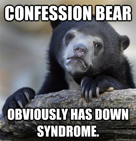 confession bear obviously has down syndrome  - Confession Bear