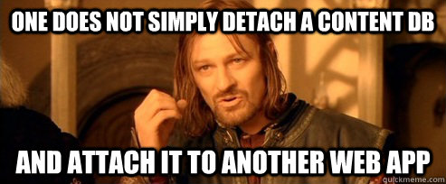 one does not simply detach a content db and attach it to ano - One Does Not Simply