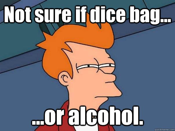 not sure if dice bag or alcohol  - Futurama Fry