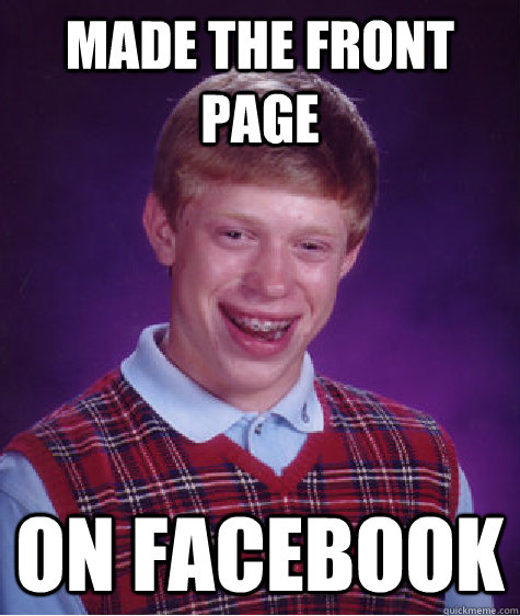made the front page on facebook - Bad Luck Brian