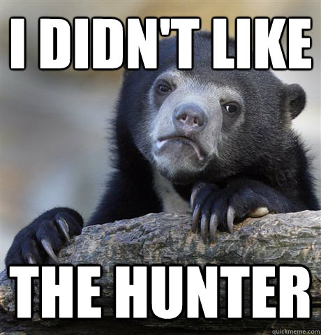 i didnt like the hunter - Confession Bear