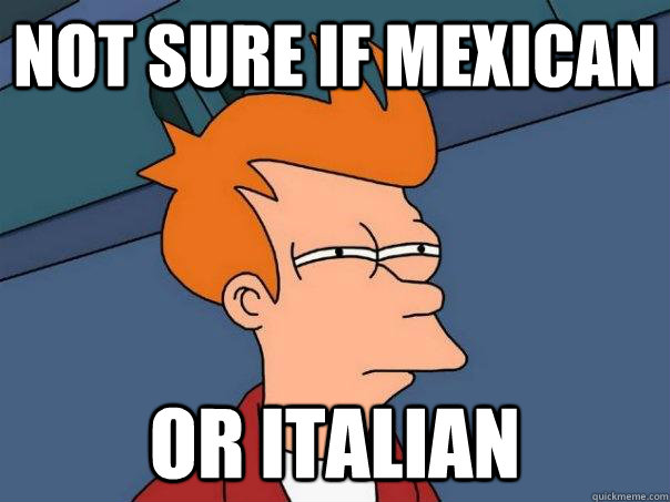 not sure if mexican or italian - Futurama Fry