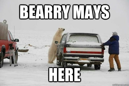 bearry mays here - Bearry Mays Here