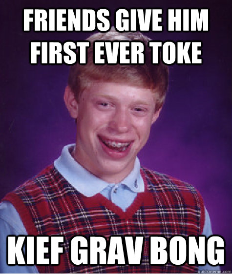 friends give him first ever toke kief grav bong - Bad Luck Brian