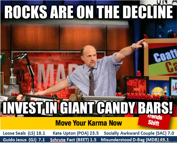 rocks are on the decline invest in giant candy bars - Jim Kramer with updated ticker