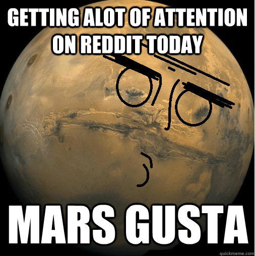 getting alot of attention on reddit today mars gusta - mars gusta