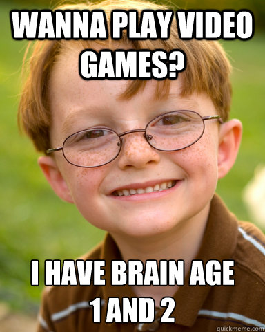 wanna play video games i have brain age 1 and 2 - Disappointing Childhood Friend