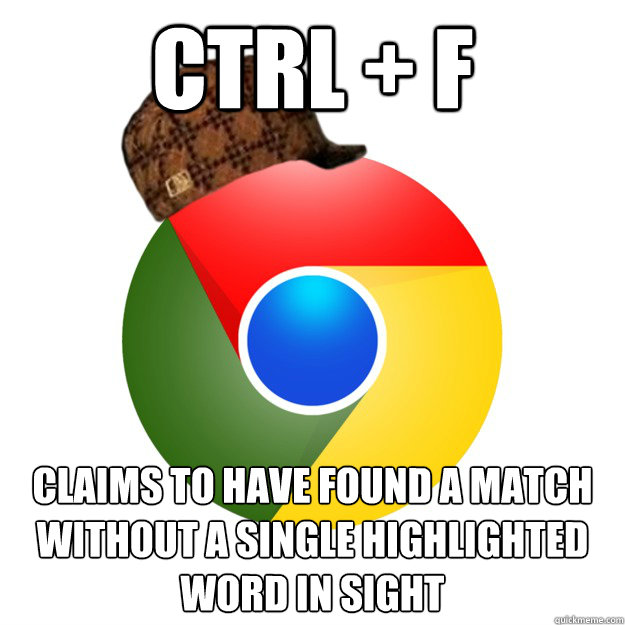 ctrl f claims to have found a match without a single highl - Scumbag Google Chrome