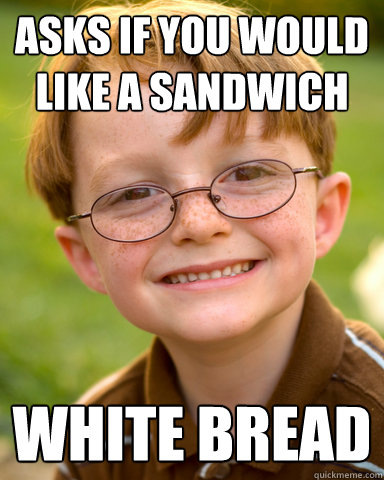 asks if you would like a sandwich white bread - Disappointing Childhood Friend