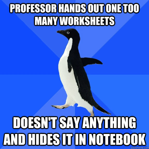 professor hands out one too many worksheets doesnt say anyt - Socially Awkward Penguin
