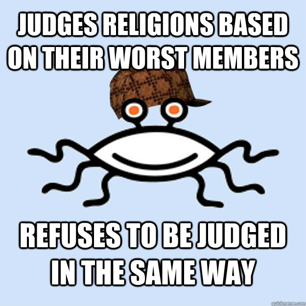 judges religions based on their worst members refuses to be  - Scumbag rAtheism