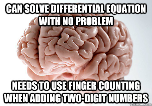 can solve differential equation with no problem needs to use - Scumbag Brain