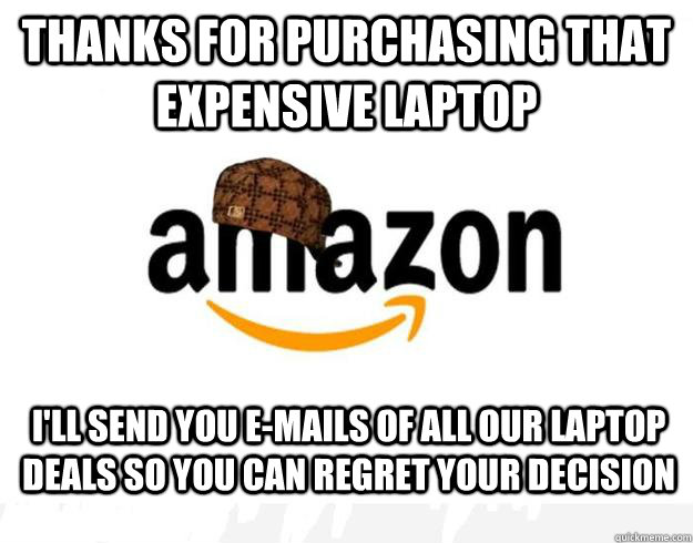 thanks for purchasing that expensive laptop ill send you e - Scumbag Amazon