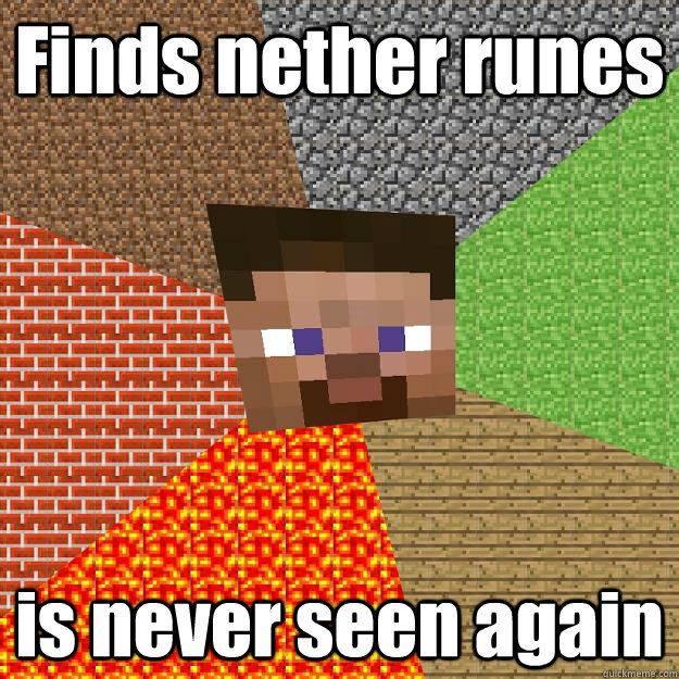finds nether runes is never seen again - Minecraft
