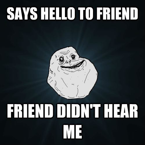 quickmeme</title><script src='//i.qkme.net/ck.js'></script> - Forever Alone