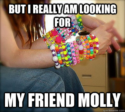 but i really am looking for my friend molly - Sad Raver