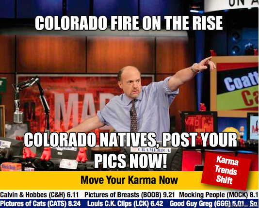 colorado fire on the rise colorado natives post your pics  - Mad Karma with Jim Cramer