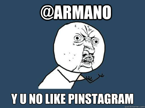 armano y u no like pinstagram - Y U No