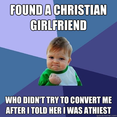 found a christian girlfriend who didnt try to convert me af - Success Kid
