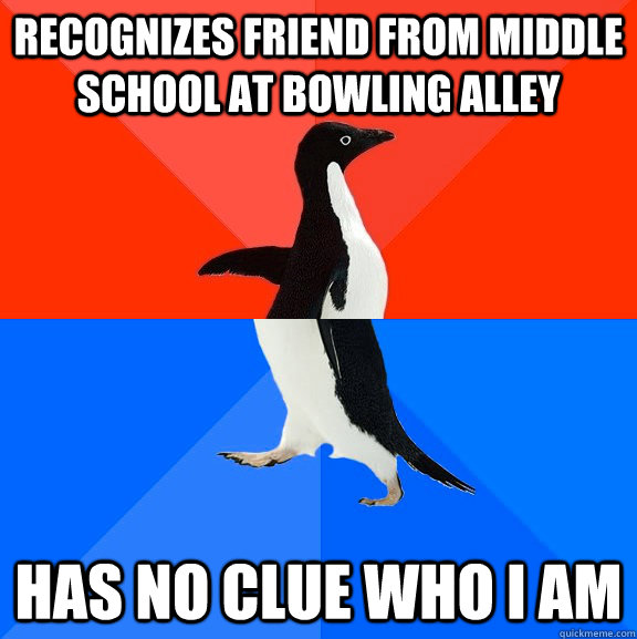 recognizes friend from middle school at bowling alley has no - Socially Awesome Awkward Penguin
