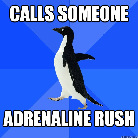 calls someone adrenaline rush - Socially Awkward Penguin