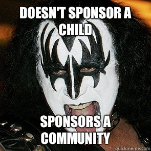 Doesnt sponsor a child Sponsors a community - Crazy Gene Simmons