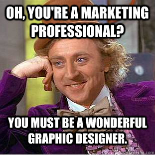 oh youre a marketing professional you must be a wonderful - Condescending Wonka