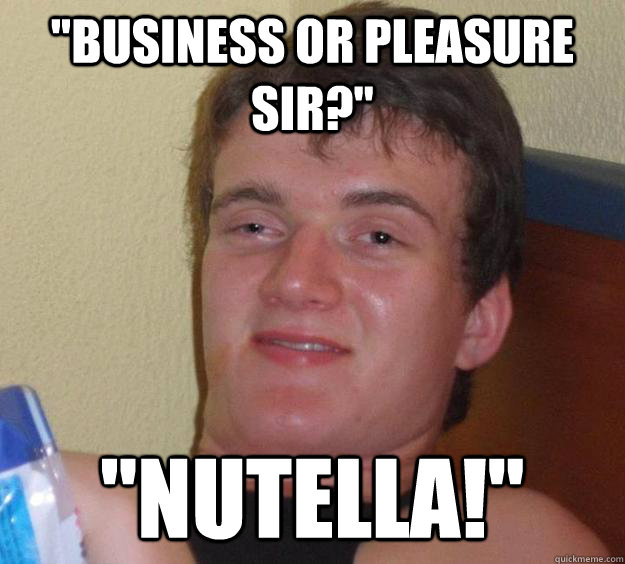 business or pleasure sir nutella - 10 Guy