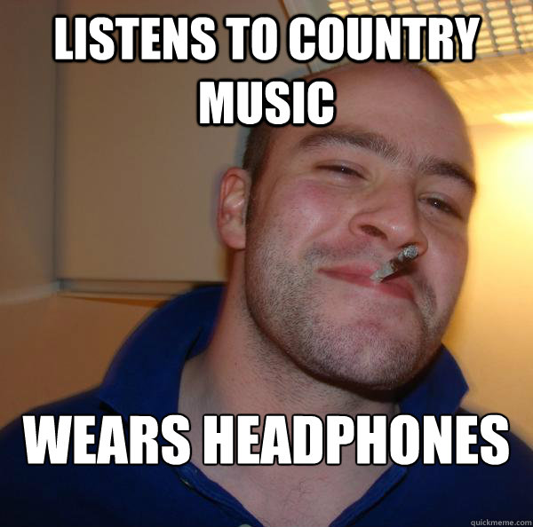 listens to country music wears headphones - Good Guy Greg